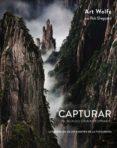 CAPTURAR UN MUNDO EXTRAORDINARIO: LOS SECRETOS DE UN MAESTRO DE LA FOTOGRAFIA (PHOTOCLUB) - 9788441538689 - ART WOLFE