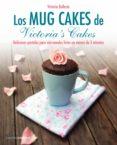 LOS MUG CAKES DE VICTORIA S CAKES: DELICIOSOS PASTELES PARA MICROONDAS LISTOS EN MENOS DE 5 MINUTOS - 9788448020989 - VICTORIA BALLESTA