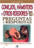 CONEJOS, HAMSTERS Y OTROS ROEDORES: PREGUNTAS Y RESPUESTAS - 9788466204989 - DAVID ALDERTON
