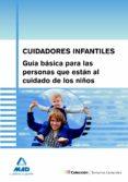 CUIDADORES INFANTILES: GUIA BASICA PARA LAS PERSONAS QUE ESTAN AL CUIDADO DE LOS NIÑOS - 9788466587389 - VV.AA.