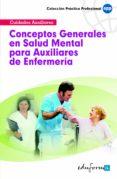 CONCEPTOS GENERALES EN SALUD MENTAL PARA AUXILIARES DE ENFERMERIA - 9788467637489 - VV.AA.