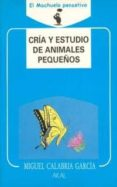 cria y estudios de animales pequeños-miguel calabria garcia-9788476003589
