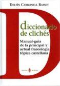 DICCIONARIO DE CLICHES: MANUAL-GUIA DE LA PRINCIPAL Y ACTUAL FRAS EOLOGIA TOPICA CASTELLANA - 9788476284889 - DELFIN CARBONELL BASSET