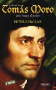 la hora de tomas moro: solo frente al poder (4ª ed.)-peter berglar-9788482398389