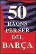 50 RAONS PER SER DEL BARÇA - 50 RAONS PER NO SER DEL BARÇA - 9788483009789 - JORDI SIERRA I FABRA