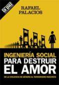 INGENIERIA SOCIAL PARA DESTRUIR EL AMOR - 9788483527689 - RAFAEL PALACIOS