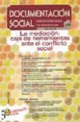 DOCUMENTACION SOCIAL Nº 148: LA MEDIACION: CAJA DE HERRAMIENTAS A NTE EL CONFLICTO SOCIAL (REVISTA DE ESTUDIOS SOCIALES Y DE SOCIOL - 9788484404989 - VV.AA.