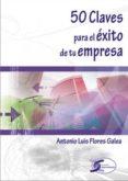 50 CLAVES PARA EL EXITO DE TU EMPRESA - 9788492779789 - ANTONIO LUIS FLORES GALEA