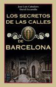 los secretos de las calles de barcelona-jose luis caballero-david escamilla-9788494791789