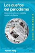 LOS DUEÑOS DEL PERIODISMO: CLAVES DE LA ESTRUCTURA MEDIATICA MUND IAL Y DE ESPAÑA - 9788497846189 - RAMON REIG