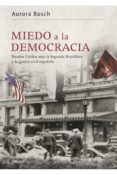 MIEDO A LA DEMOCRACIA: ESTADOS UNIDOS ANTE LA SEGUNDA REPUBLICA Y LA GUERRA CIVIL ESPAÑOLA - 9788498926989 - AURORA BOSCH