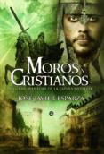 MOROS Y CRISTIANOS: LA GRAN AVENTURA DE LA ESPAÑA MEDIEVAL - 9788499702889 - JOSE JAVIER ESPARZA