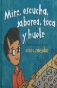 MIRA, ESCUCHA, SABOREA, TOCA Y HUELE: APRENDE ACERCA DE TUS CINCO SENTIDOS - 9789583018589 - PAMELA HILL NETTLETON