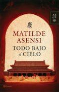 TODO BAJO EL CIELO - 9788408068099 - MATILDE ASENSI