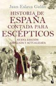 HISTORIA DE ESPAÑA CONTADA PARA ESCEPTICOS - 9788408149699 - JUAN ESLAVA GALAN