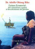 GUINEA ECUATORIAL: DEL COLONIALISMO ESPAÑOL AL DESCUBRIMIENTO DEL PETROLEO - 9788415746799 - ADOLFO OBIANG BIKO