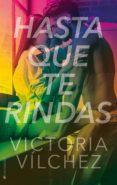 HASTA QUE TE RINDAS - 9788417361099 - VICTORIA VILCHEZ
