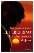 Descargar libros en ingles gratis pdf EL PEREGRINO. LOS AÑOS PERDIDOS DE JESÚS PDB FB2 de THOR JURODOVICH KOSTICH