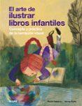 el arte de ilustrar libros infantiles: concepto y practica de la narracion visual-martin salisbury-9788417492199