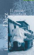 EL PASADO LEGENDARIO - 9788420442099 - LUIS MATEO DIEZ