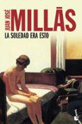 LA SOLEDAD ERA ESTO - 9788423342099 - JUAN JOSE MILLAS