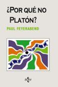 ¿POR QUE NO PLATON? - 9788430948499 - PAUL K. FEYERABEND