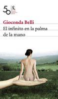 EL INFINITO EN LA PALMA DE LA MANO (PREMIO BIBLIOTECA BREVE 2008) - 9788432212499 - GIOCONDA BELLI