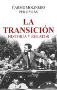 LA TRANSICION: HISTORIA Y RELATOS - 9788432319099 - CARME MOLINERO