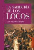 LA SABIDURIA DE LOS LOCOS (O MUERTE Y GLORIFICACION DE JEAN-JACQU ES ROUSSEAU) - 9788441414099 - LION FEUCHTWANGER