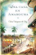 UNA CASA EN AMARGURA - 9788466657099 - ELISA VAZQUEZ DE GEY