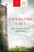 ESPERANDO AL REY (EBOOK) - 9788467043099 - JOSE MARIA (PERIDIS) PEREZ
