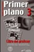 PRIMER PLANO 3. LIBRO DEL PROFESOR (ESPAÑOL LENGUA EXTRAJERA) - 9788477114499 - VV.AA.