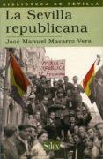 LA SEVILLA REPUBLICANA - 9788477371199 - JOSE MANUEL MACARRO VERA