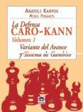 LA DEFENSA CARO-KANN (VOL. I): VARIANTE DEL AVANCE Y SISTEMA DE G AMBITO - 9788479026899 - ANATOLI KARPOV