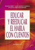 EDUCAR Y REEDUCAR EL HABLA CON CUENTOS - 9788483169599 - ANGEL SUAREZ MUÑOZ