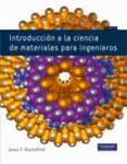 INTRODUCCION A LA CIENCIA DE MATERIALES PARA INGENIEROS 7ª ED. - 9788483226599 - JAMES F. SHACKELFORD