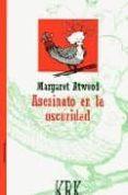 ASESINATO EN LA OSCURIDAD (PREMIO PRINCIPE DE ASTURIAS DE LAS LET RAS 2008) - 9788489613799 - MARGARET ATWOOD
