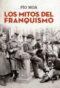 LOS MITOS DEL FRANQUISMO - 9788490603499 - PIO MOA