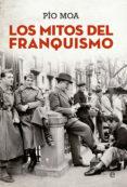 LOS MITOS DEL FRANQUISMO - 9788490607299 - PIO MOA
