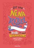 soc una nena rebel. un diari per iniciar revolucions-elena favilli-francesca cavallo-9788491377399