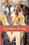 LOS ANIMALES TAMBIEN LLORAN: HISTORIAS SOBRE EL ABANDONO - 9788493106799 - RAUL MERIDA