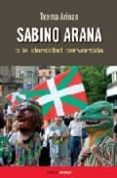 SABINO ARANA O LA IDENTIDAD PERVERTIDA - 9788493650599 - TXEMAS ARINAS