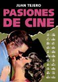 PASIONES DE CINE - 9788494141799 - JUAN TEJERO