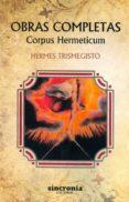 OBRAS COMPLETAS. CORPUS HERMETICUM - 9788494486999 - HERMES TRISMEGISTO