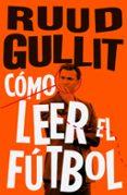 CÓMO LEER EL FÚTBOL - 9788494506499 - RUUD GULLIT