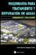MAQUINARIA PARA TRATAMIENTO DE AGUAS. FUNDAMENTOS Y SUS APLICACIO NES - 9788496486799 - JOSE CARLOS SEGURA COBO