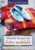 DECORAR LA CASA CON FIELTRO MODELABLE - 9788496777699 - PETRA DECHENE