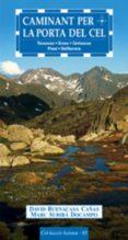 CAMINANT PER LA PORTA DEL CEL: TAVASCAN - GRAUS - CERTESCAN - PINET - VALLFERRERA - 9788497912099 - DAVID BUENACASA
