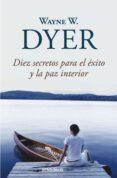 DIEZ SECRETOS PARA EL EXITO Y LA PAZ INTERIOR - 9788499083599 - WAYNE W. DYER
