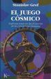 EL JUEGO COSMICO: EXPLORACIONES EN LAS FRONTERAS DE LA CONCIENCIA HUMANA STANISLAV GROF
